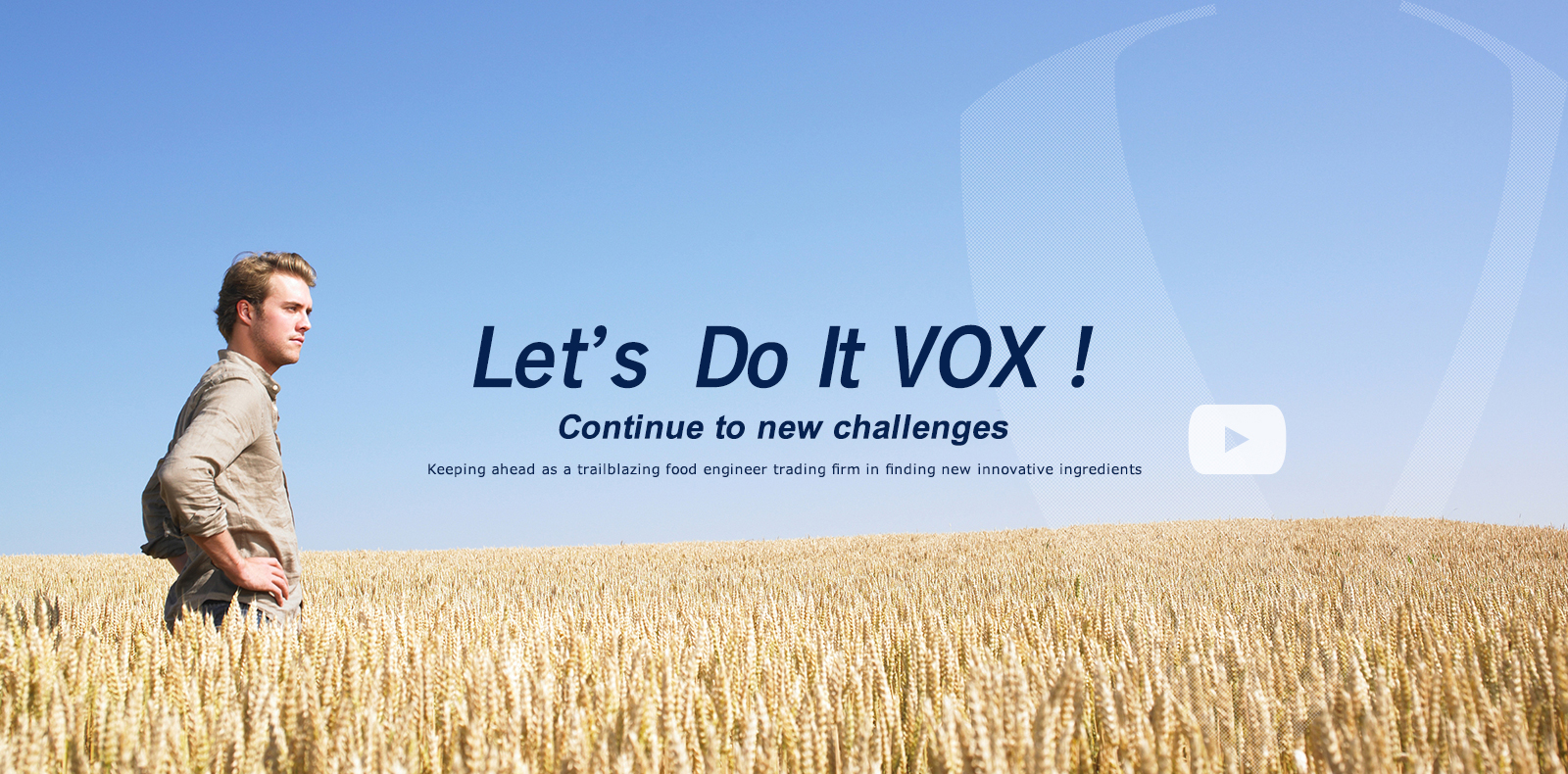 Let's Get It Done VOX! Continue to new challenges. Keeping ahead as a pioneering Food Engineering company in finding new innovative ingredients.
